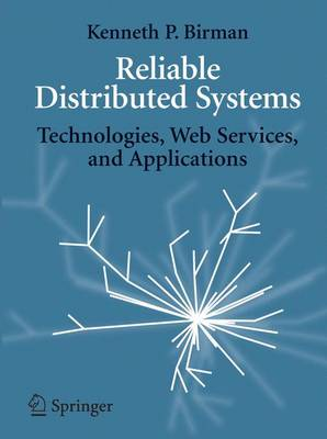 Reliable Distributed Systems: Technologies, Web Services, and Applications (Hardback)