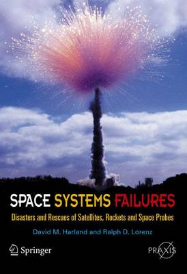 Space Systems Failures: Disasters and Rescues of Satellites, Rocket and Space Probes - Space Exploration (Paperback)