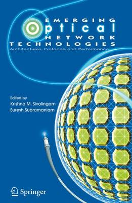 Emerging Optical Network Technologies: Architectures, Protocols and Performance (Hardback)