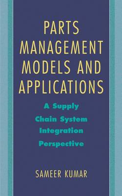 Parts Management Models and Applications: A Supply Chain System Integration Perspective (Hardback)