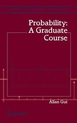 Probability: A Graduate Course - Springer Texts in Statistics (Hardback)