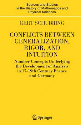 Conflicts Between Generalization, Rigor, and Intuition: Number Concepts Underlying the Development of Analysis in 17th-19th Century France and Germany - Sources and Studies in the History of Mathematics and Physical Sciences (Hardback)