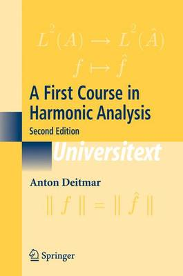 A First Course in Harmonic Analysis - Universitext (Paperback)