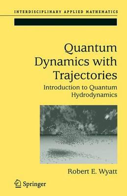 Quantum Dynamics with Trajectories: Introduction to Quantum Hydrodynamics - Interdisciplinary Applied Mathematics 28 (Hardback)
