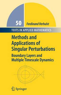 Methods and Applications of Singular Perturbations: Boundary Layers and Multiple Timescale Dynamics - Texts in Applied Mathematics 50 (Hardback)