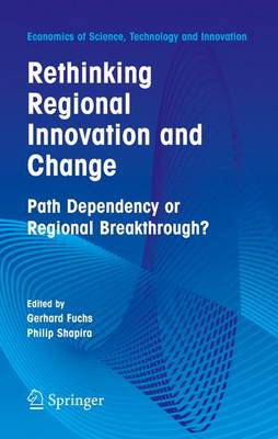 Rethinking Regional Innovation and Change: Path Dependency or Regional Breakthrough - Economics of Science, Technology and Innovation 30 (Hardback)