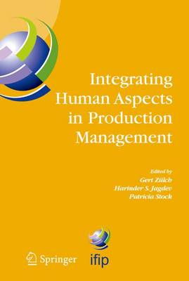 Integrating Human Aspects in Production Management: IFIP TC5 / WG5.7 Proceedings of the International Conference on Human Aspects in Production Management 5-9 October 2003, Karlsruhe, Germany - IFIP Advances in Information and Communication Technology 160 (Hardback)