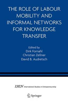 The Role of Labour Mobility and Informal Networks for Knowledge Transfer - International Studies in Entrepreneurship 6 (Hardback)