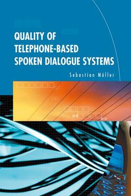 Quality of Telephone-Based Spoken Dialogue Systems (Hardback)