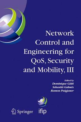 Network Control and Engineering for QOS, Security and Mobility, III: IFIP TC6 / WG6.2, 6.6, 6.7 and 6.8. Third International Conference on Network Control and Engineering for QoS, Security and Mobility, NetCon 2004 on November 2-5, 2004, Palma de Mallorca, Spain - IFIP Advances in Information and Communication Technology 165 (Hardback)