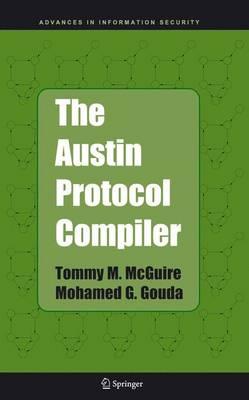 The Austin Protocol Compiler - Advances in Information Security 13 (Hardback)