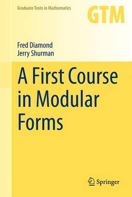 A First Course in Modular Forms - Graduate Texts in Mathematics 228 (Hardback)