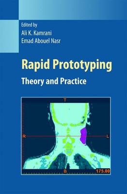Rapid Prototyping: Theory and Practice - Manufacturing Systems Engineering Series 6 (Hardback)
