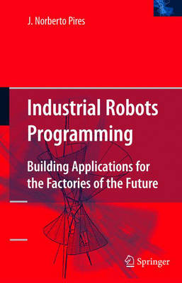 Industrial Robots Programming: Building Applications for the Factories of the Future (Hardback)