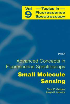 Advanced Concepts in Fluorescence Sensing: Part A: Small Molecule Sensing - Topics in Fluorescence Spectroscopy 9 (Hardback)