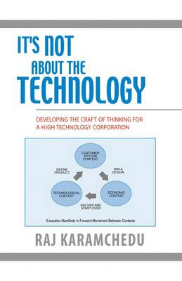 It's Not About the Technology: Developing the Craft of Thinking for a High Technology Corporation (Hardback)