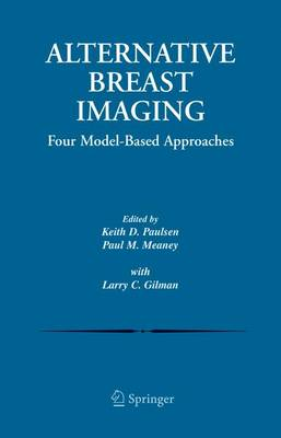 Alternative Breast Imaging: Four Model-Based Approaches - The Springer International Series in Engineering and Computer Science 778 (Hardback)