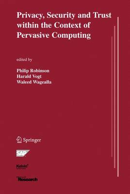 Privacy, Security and Trust within the Context of Pervasive Computing - The Springer International Series in Engineering and Computer Science 780 (Hardback)