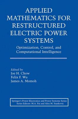 Applied Mathematics for Restructured Electric Power Systems: Optimization, Control, and Computational Intelligence - Power Electronics and Power Systems (Hardback)