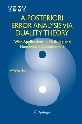 A Posteriori Error Analysis Via Duality Theory: With Applications in Modeling and Numerical Approximations - Advances in Mechanics and Mathematics 8 (Hardback)