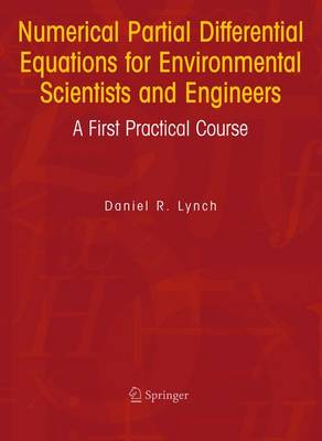 Numerical Partial Differential Equations for Environmental Scientists and Engineers: A First Practical Course (Hardback)