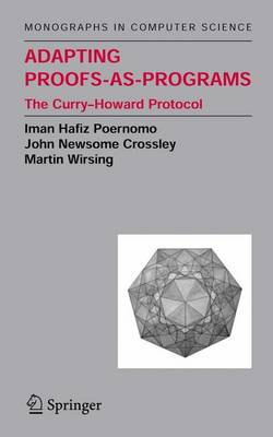 Adapting Proofs-as-Programs: The Curry--Howard Protocol - Monographs in Computer Science (Hardback)