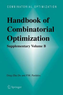 Handbook of Combinatorial Optimization: Handbook of Combinatorial Optimization Supplement Volume B (Hardback)