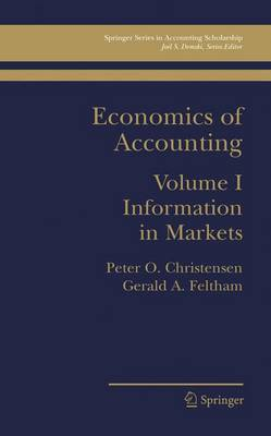 Economics of Accounting: Information in Markets - Springer Series in Accounting Scholarship 1 (Paperback)