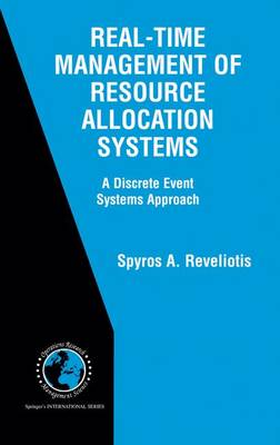 Real-Time Management of Resource Allocation Systems: A Discrete Event Systems Approach - International Series in Operations Research & Management Science 79 (Hardback)