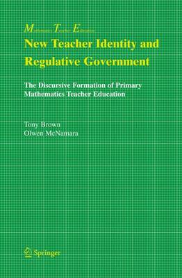 New Teacher Identity and Regulative Government: The Discursive Formation of Primary Mathematics Teacher Education - Mathematics Teacher Education 2 (Hardback)