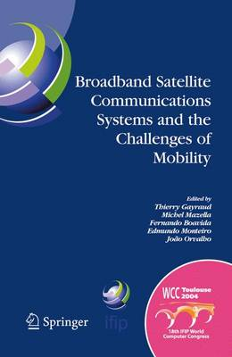 Broadband Satellite Communication Systems and the Challenges of Mobility: IFIP TC6 Workshops on Broadband Satellite Communication Systems and Challenges of Mobility, World Computer Congress August 22-27, 2004, Toulouse, France - IFIP Advances in Information and Communication Technology 169 (Hardback)
