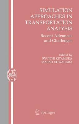 Simulation Approaches in Transportation Analysis: Recent Advances and Challenges - Operations Research/Computer Science Interfaces Series 31 (Hardback)