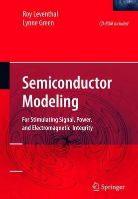 Semiconductor Modeling:: For Simulating Signal, Power, and Electromagnetic Integrity (Hardback)