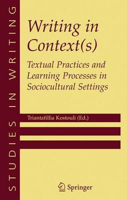 Writing in Context(s): Textual Practices and Learning Processes in Sociocultural Settings - Studies in Writing 15 (Paperback)