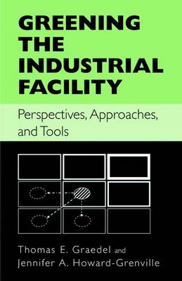 Greening the Industrial Facility: Perspectives, Approaches, and Tools (Hardback)