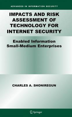 Impacts and Risk Assessment of Technology for Internet Security: Enabled Information Small-Medium Enterprises (TEISMES) - Advances in Information Security 17 (Hardback)