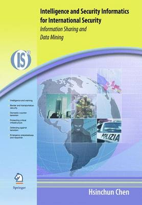Intelligence and Security Informatics for International Security: Information Sharing and Data Mining - Integrated Series in Information Systems 10 (Hardback)