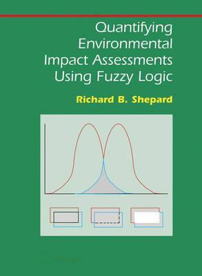 Quantifying Environmental Impact Assessments Using Fuzzy Logic - Springer Series on Environmental Management (Hardback)