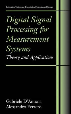 Digital Signal Processing for Measurement Systems: Theory and Applications - Information Technology: Transmission, Processing and Storage (Hardback)
