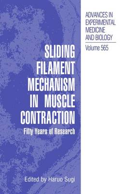 Sliding Filament Mechanism in Muscle Contraction: Fifity Years of Research - Advances in Experimental Medicine and Biology 565 (Hardback)