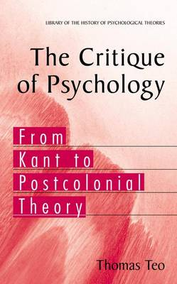 The Critique of Psychology: From Kant to Postcolonial Theory - Library of the History of Psychological Theories (Hardback)
