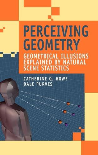 Perceiving Geometry: Geometrical Illusions Explained by Natural Scene Statistics (Hardback)