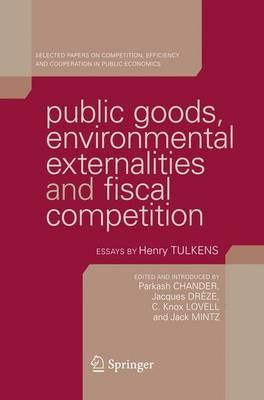 Public Goods, Environmental Externalities and Fiscal Competition: Selected Papers on Competition, Efficiency, and Cooperation in Public Economics by Henry Tulkens (Hardback)