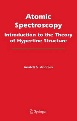 Atomic Spectroscopy: Introduction to the Theory of Hyperfine Structure (Hardback)