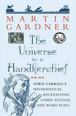 The Universe in a Handkerchief: Lewis Carroll's Mathematical Recreations, Games, Puzzles, and Word Plays (Paperback)