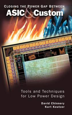 Closing the Power Gap between ASIC & Custom: Tools and Techniques for Low Power Design (Hardback)