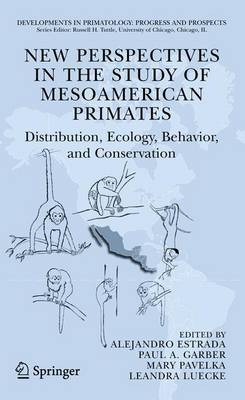 New Perspectives in the Study of Mesoamerican Primates: Distribution, Ecology, Behavior, and Conservation - Developments in Primatology: Progress and Prospects (Hardback)