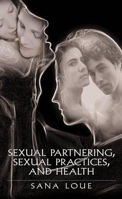 Sexual Partnering, Sexual Practices, and Health (Hardback)