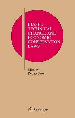 Biased Technical Change and Economic Conservation Laws - Research Monographs in Japan-U.S. Business and Economics 9 (Hardback)