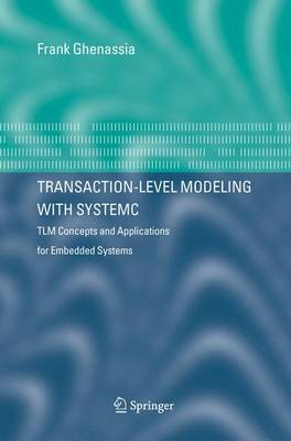 Transaction-Level Modeling with SystemC: TLM Concepts and Applications for Embedded Systems (Hardback)